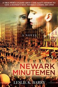 Newark Minutemen, a historical novel by Leslie K. Barry, tells the true story of 1930's Jewish boxers fighting the threat of Nazis on American soil with the help of the mafia and the FBI. Released by Morgan James Publishing, October 6, 2020.