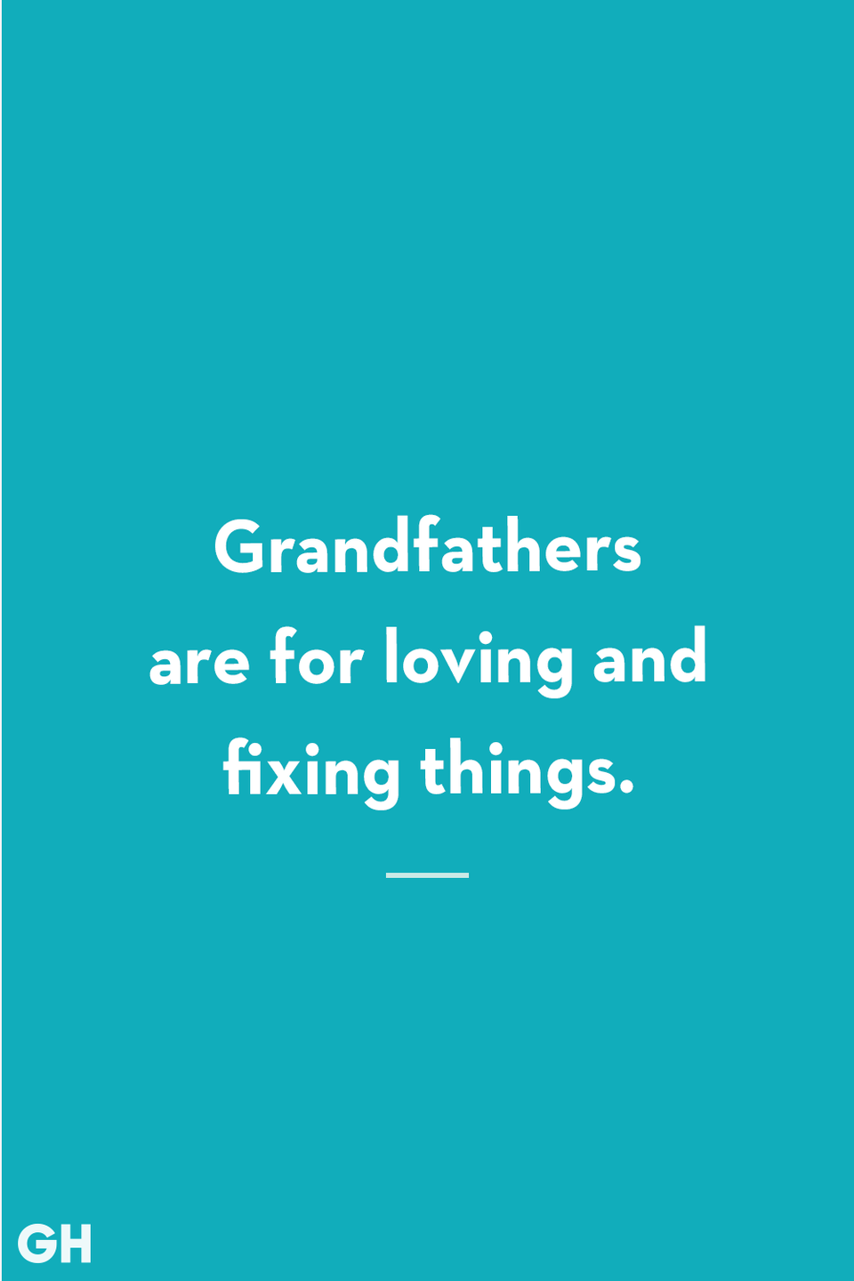 <p>Grandfathers are for loving and fixing things.</p>