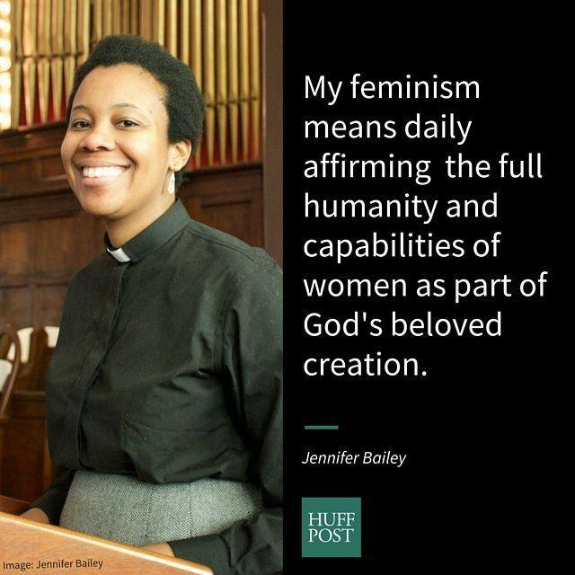 "<i>Bailey, a clergywoman for the African Methodist Episcopal Church, on the (s)heroes who inspired her feminism:&nbsp;</i><br /><br />""As a Christian leader, my feminism means daily affirming the full humanity and capabilities of women as part of God's beloved creation and their sacred work in the world. It also means honoring the sacrifices, courage and labor of the many female saints of God that it made it possible for me to wear my clerical robe and preach the gospel of Jesus. Historic figures like Jarena Lee, Harriet Tubman, Sojourner Truth and Bishop Vashti Murphy McKenzie paved the way for me as did the unsung (s)heroes and everyday church mothers whose work has kept the church alive and flourishing since its inception. We still have a long way to go to completely shatter the stained glass ceiling but the ancestors have shown is it is possible by holding to God's unchanging hand. Blessed be her Holy Name."""