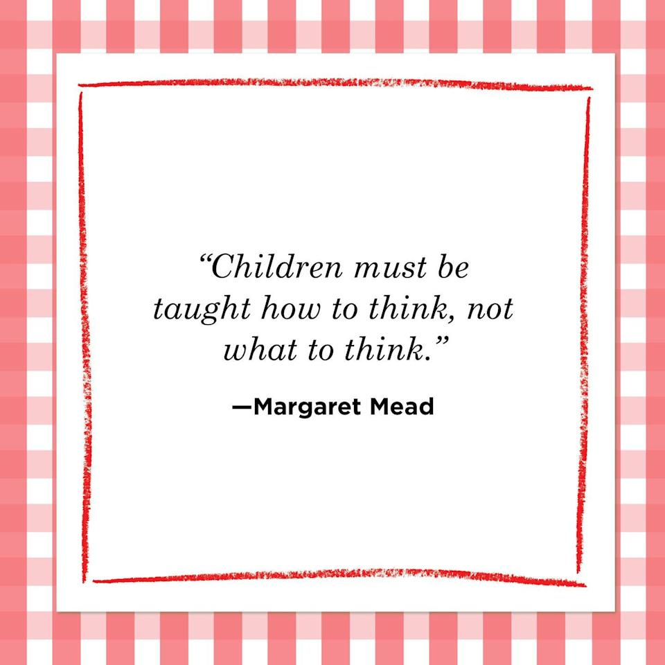 "<p>""Children must be taught how to think, not what to think.""</p>"