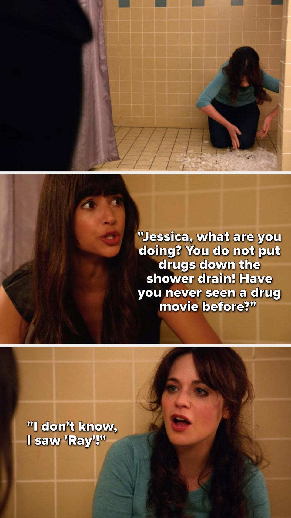 Cece walks in on Jess putting meth down the shower drain and says, Jessica, what are you doing, you do not put drugs down the shower drain, have you never seen a drug movie before, and Jess says, I don't know, I saw Ray