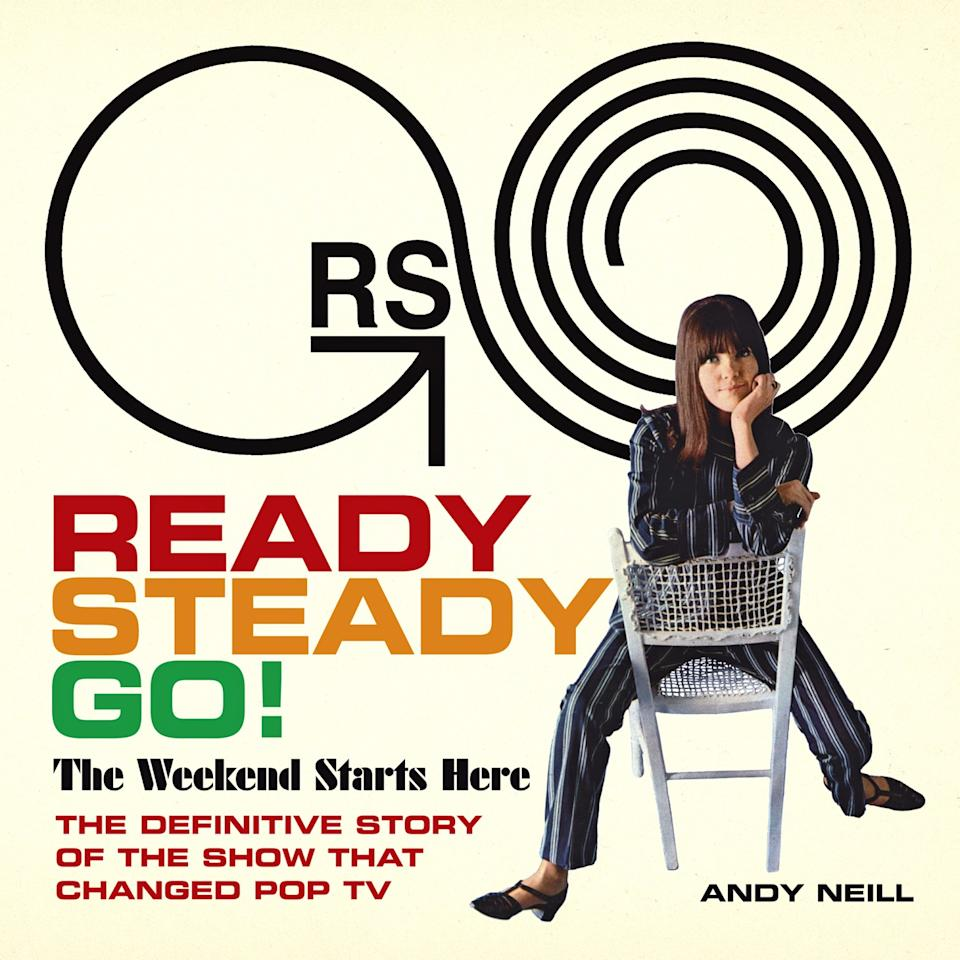 "Andy Neil, ""Ready Steady Go! The Weekend Starts Here: The Definitive Story of the Show That Changed Pop TV"""