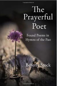 """""""The Prayerful Poet: Found Poems in Hymns of the Past"""" By Beverly Stock"""