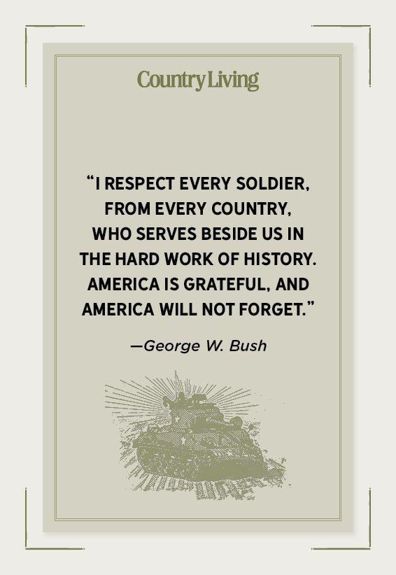 """<p>""""I respect every soldier, from every country, who serves beside us in the hard work of history. America is grateful, and America will not forget.""""</p>"""
