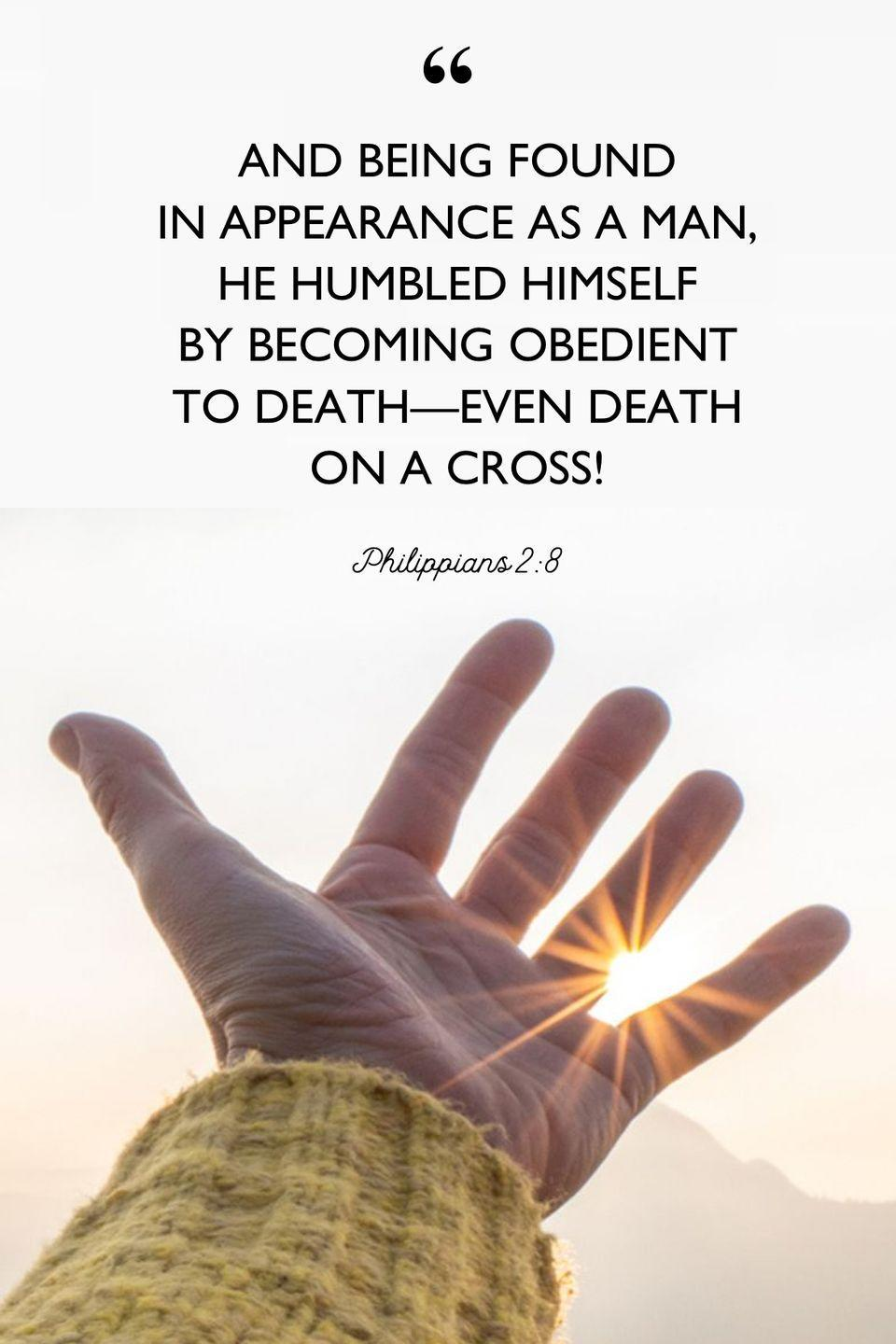 """<p>""""And being found in appearance as a man, he humbled himself by becoming obedient to death—even death on a cross!""""</p>"""