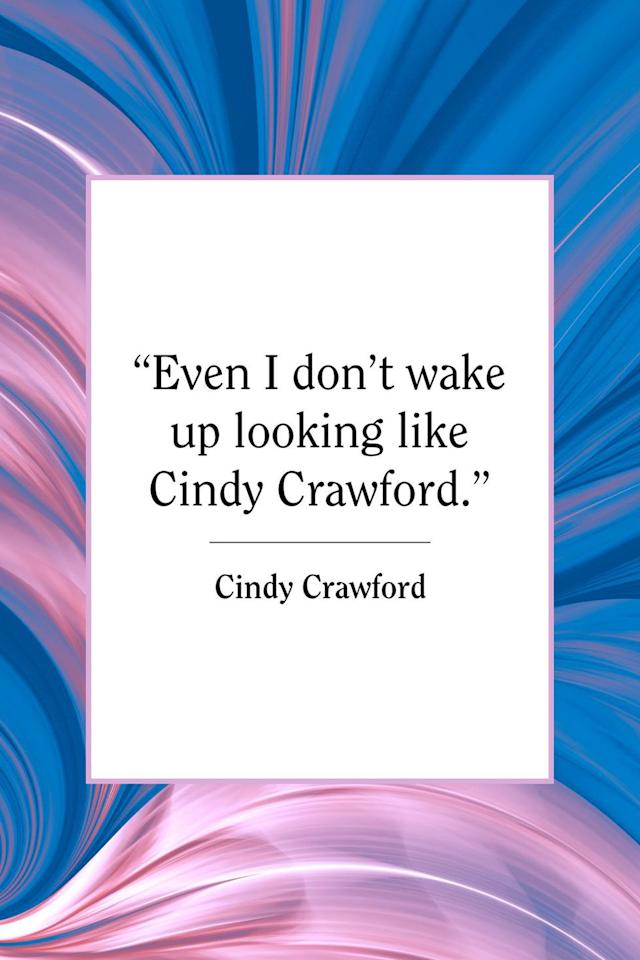 """<p>""""Even I don't wake up looking like Cindy Crawford,"""" the supermodel wrote on <a href=""""https://www.instagram.com/p/BW7tPimAwXT/?utm_source=ig_embed"""" target=""""_blank"""">Instagram</a> in 2017.</p>"""