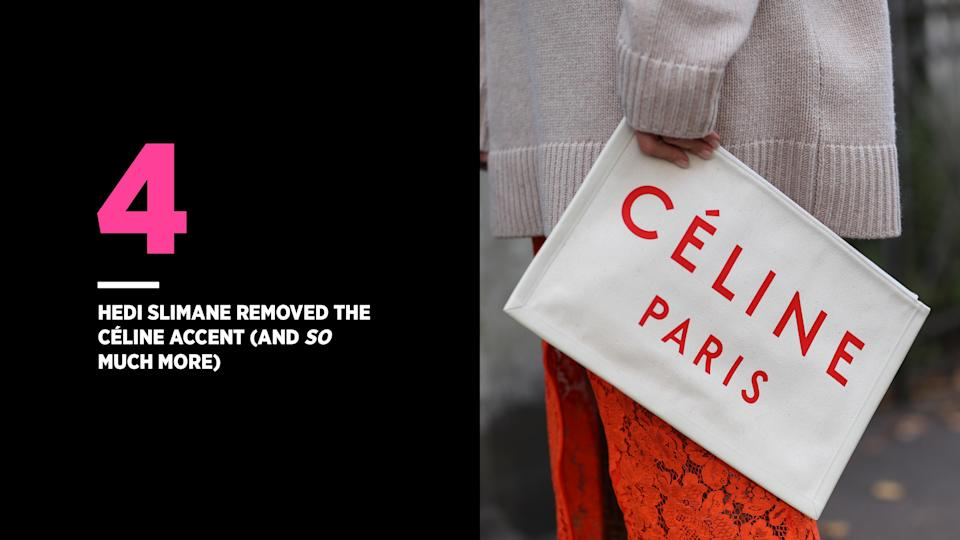 Some Céline fans were not happy when creative director Hedi Slimane removed the brand's accent. (Photo: Getty Images)