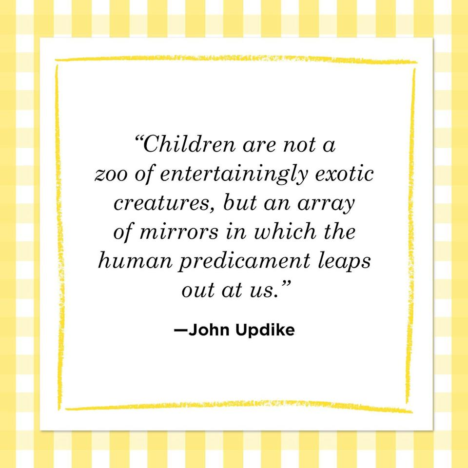 "<p>""Children are not a zoo of entertainingly exotic creatures, but an array of mirrors in which the human predicament leaps out at us.""</p>"