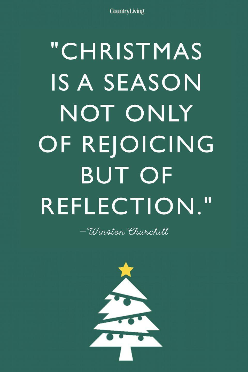 """<p>""""Christmas is a season not only of rejoicing but of reflection.""""</p>"""