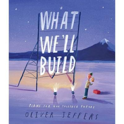 """What We'll Build: Plans for Our Future Together"" by Oliver Jeffers"