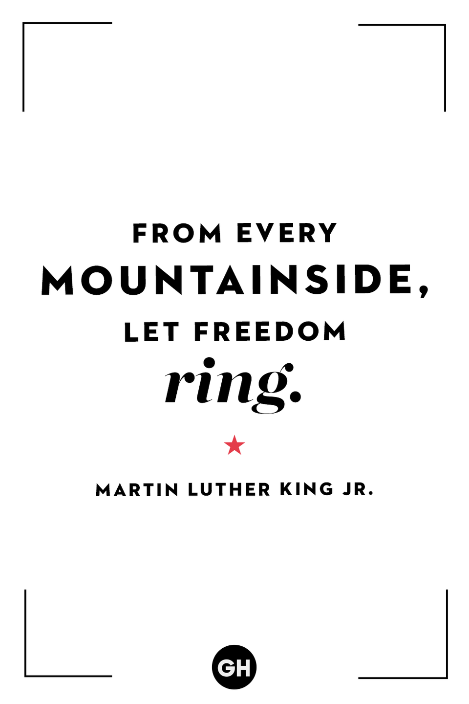 <p>From every mountainside, let freedom ring.</p>