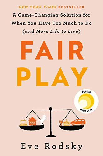 Fair Play: A Game-Changing Solution for When You Have Too Much to Do (and More Life to Live) (Amazon / Amazon)