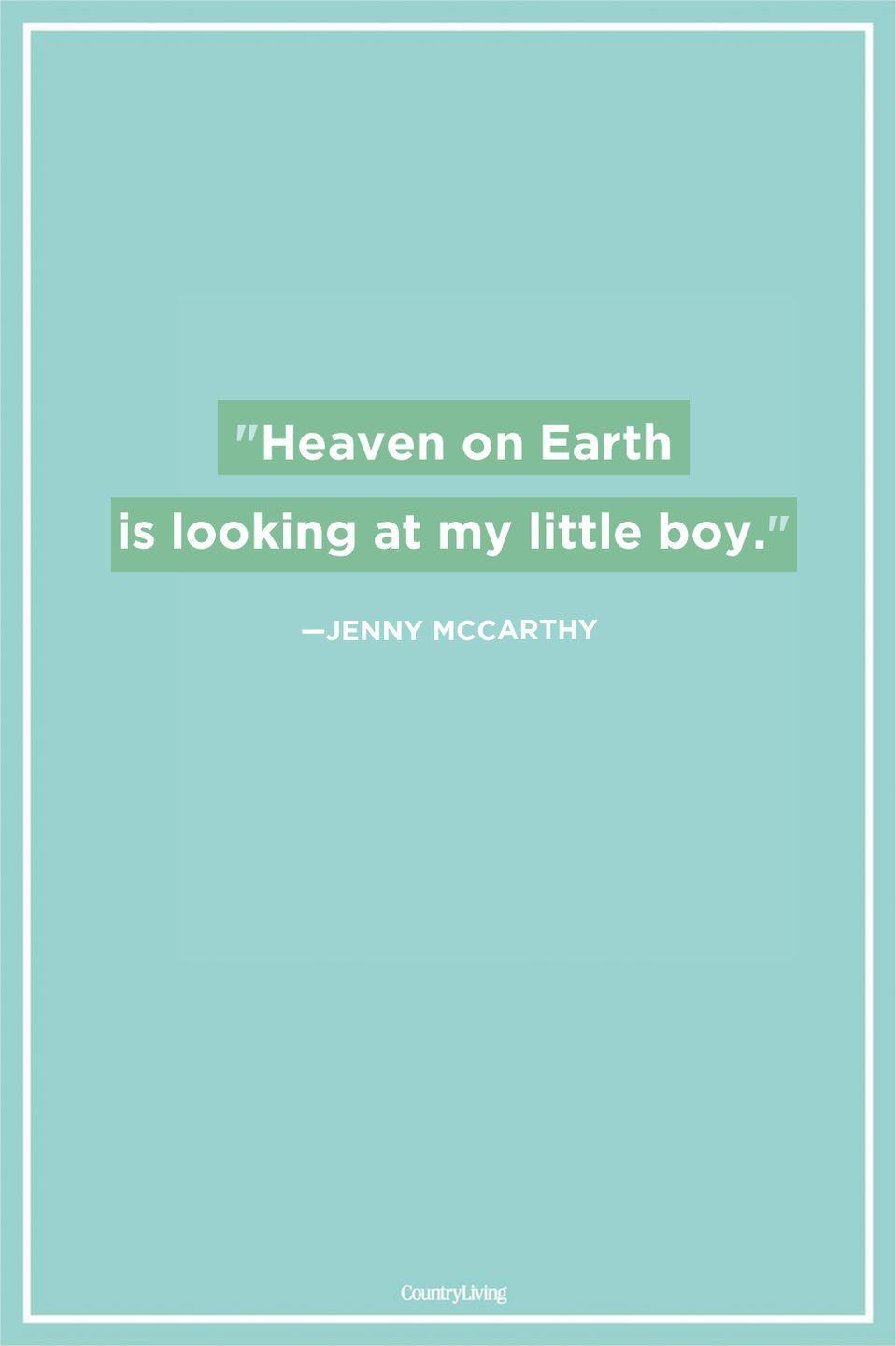 "<p>""Heaven on Earth is looking at my little boy.""</p>"