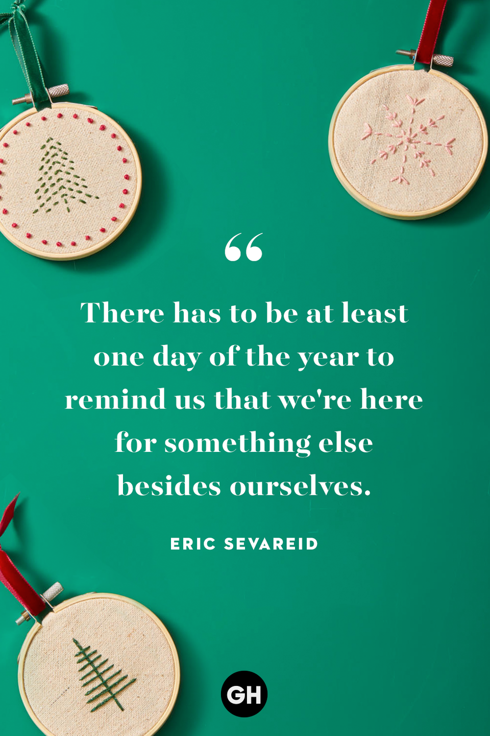 <p>There has to be at least one day of the year to remind us that we're here for something else besides ourselves.</p>