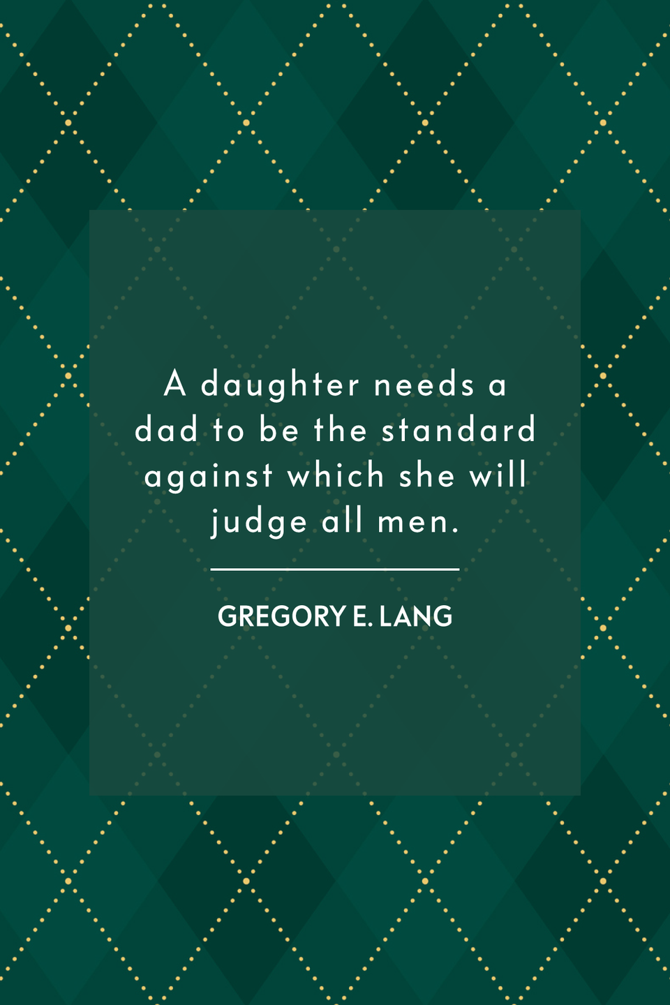 """<p>""""A daughter needs a dad to be the standard against which she will judge all men,"""" the <em>New York Times</em> best-selling author wrote in his book <em><em><a href=""""https://www.amazon.com/Why-Daughter-Needs-Gregory-Lang/dp/1492667838?tag=syn-yahoo-20&ascsubtag=%5Bartid%7C2139.g.32925371%5Bsrc%7Cyahoo-us"""" rel=""""nofollow noopener"""" target=""""_blank"""" data-ylk=""""slk:Why a Daughter Needs a Dad"""" class=""""link rapid-noclick-resp"""">Why a Daughter Needs a Dad</a></em>.</em><em><br></em></p>"""