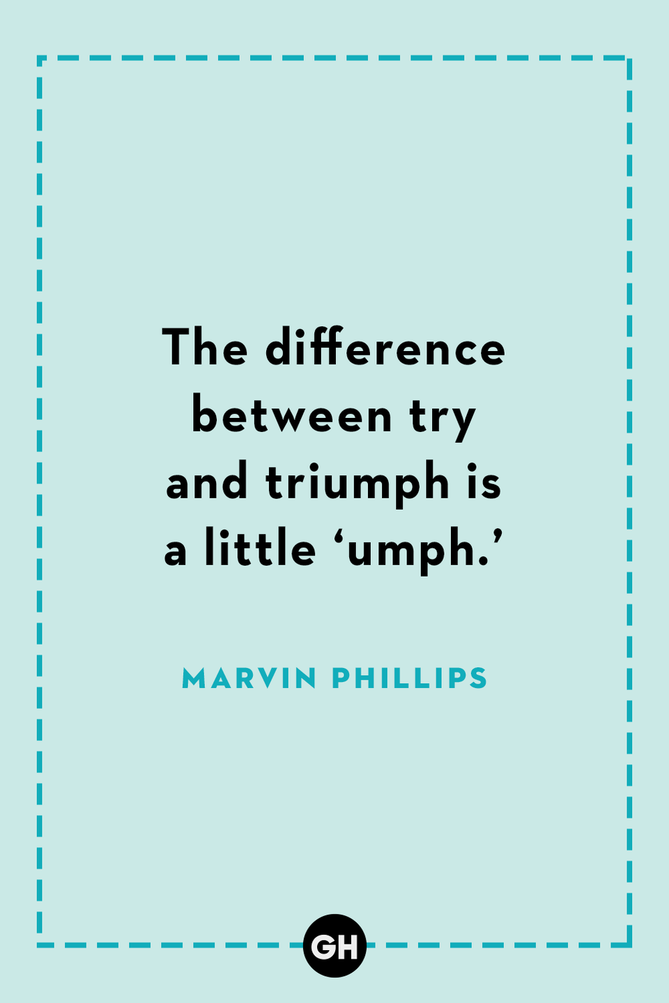 <p>The difference between try and triumph is a little 'umph.'</p>
