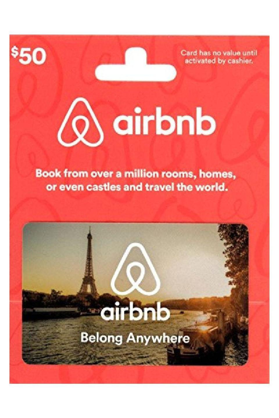 """<p><strong>Airbnb</strong></p><p>amazon.com</p><p><a href=""""https://www.amazon.com/dp/B01ESBMY3W?tag=syn-yahoo-20&ascsubtag=%5Bartid%7C10049.g.34229001%5Bsrc%7Cyahoo-us"""" rel=""""nofollow noopener"""" target=""""_blank"""" data-ylk=""""slk:Shop Now"""" class=""""link rapid-noclick-resp"""">Shop Now</a></p><p>They might not be doing too much traveling right now, but this gift card will give the traveler in your life something really, really exciting to look forward to. </p>"""