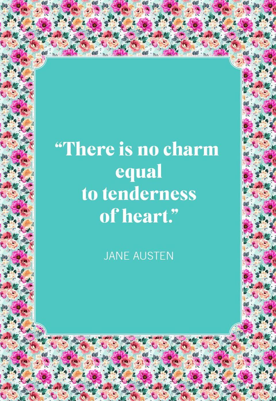 "<p>""There is no charm equal to tenderness of heart.""</p>"
