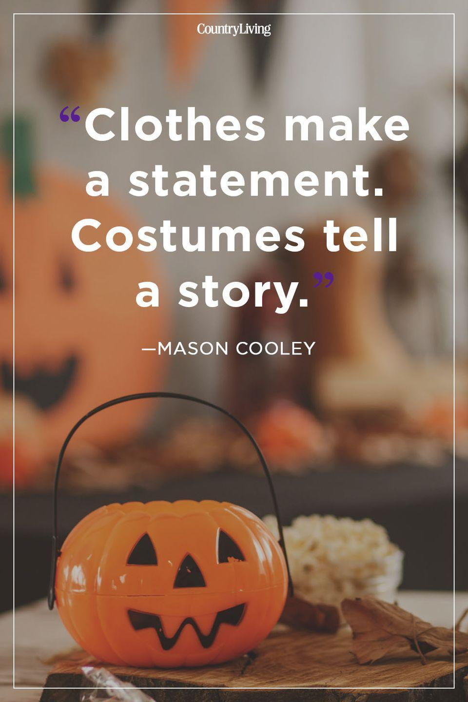 """<p>""""Clothes make a statement. Costumes tell a story.""""</p>"""