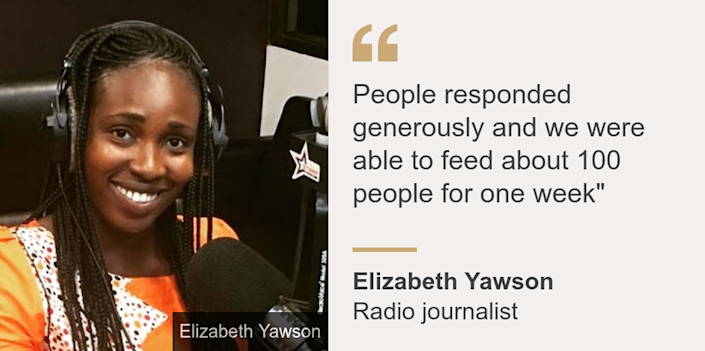 """People responded generously and we were able to feed about 100 people for one week"""", Source: Elizabeth Yawson, Source description: Radio journalist, Image: Woman at a microphone"