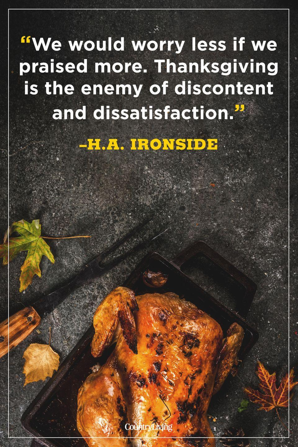 """<p>""""We would worry less if we praised more. Thanksgiving is the enemy of discontent and dissatisfaction.""""</p>"""