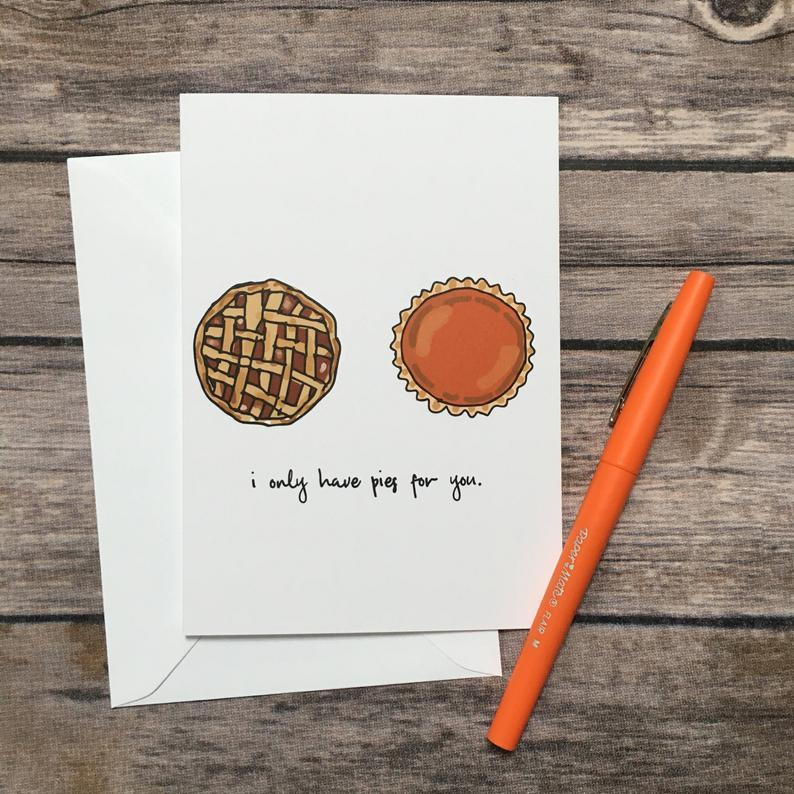 """<p><strong>ThePaperCicada</strong></p><p>etsy.com</p><p><strong>$5.50</strong></p><p><a href=""""https://go.redirectingat.com?id=74968X1596630&url=https%3A%2F%2Fwww.etsy.com%2Flisting%2F526465791%2Ffunny-i-only-have-eyes-pies-for-you-pun&sref=http%3A%2F%2Fwww.housebeautiful.com%2Fentertaining%2Fholidays-celebrations%2Fg22715524%2Fhappy-thanksgiving-cards%2F"""" target=""""_blank"""">BUY NOW</a></p><p>Perfect for reminding your partner how much they mean to you—and best paired with a slice of actual pie. </p>"""