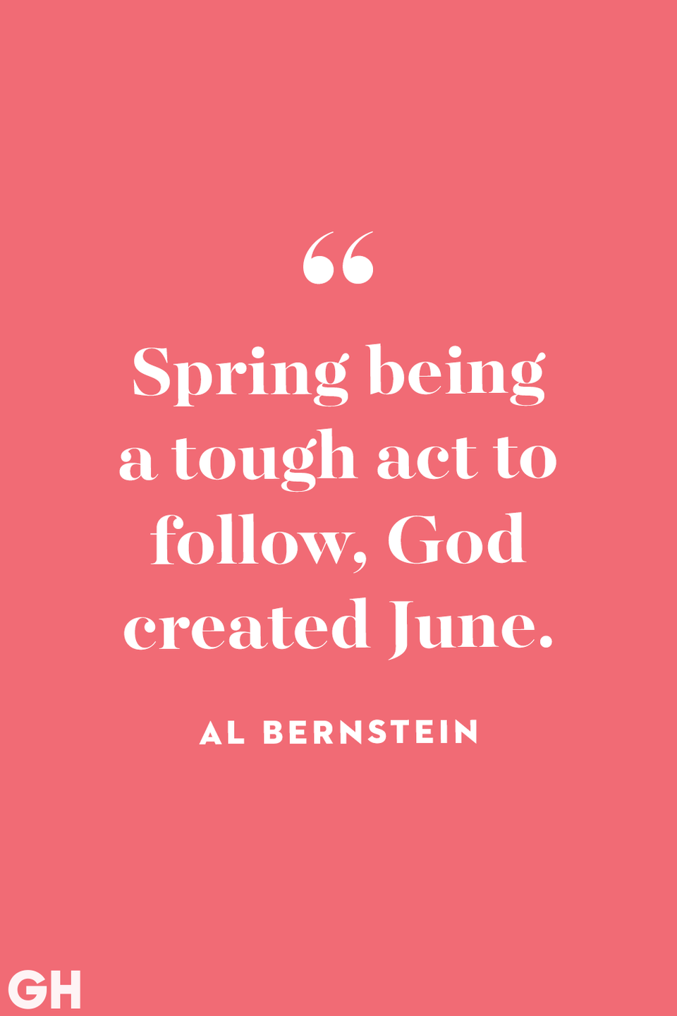 <p>Spring being a tough act to follow, God created June.</p>