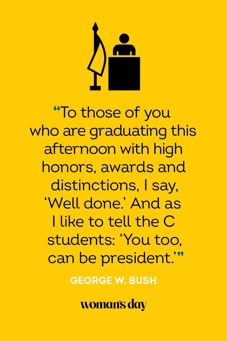 """<p>""""To those of you who are graduating this afternoon with high honors, awards and distinctions, I say, 'Well done.' And as I like to tell the C students: 'You too, can be president.'""""</p>"""
