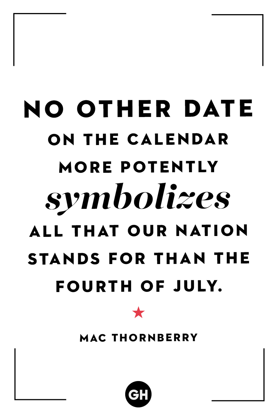 <p>No other date on the calendar more potently symbolizes all that our nation stands for than the Fourth of July.</p>