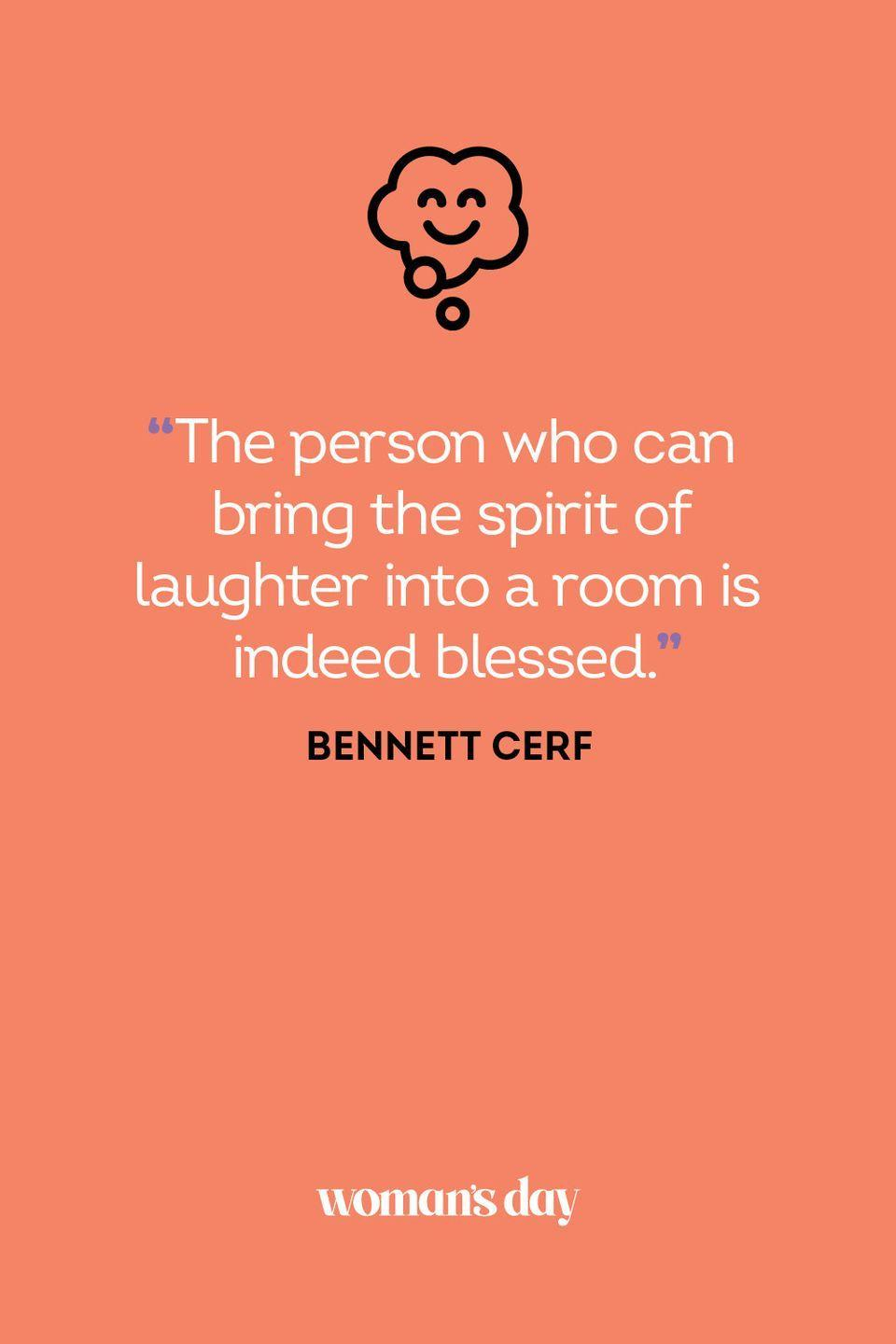<p>The person who can bring the spirit of laughter into a room is indeed blessed.</p>