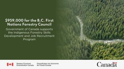 '$959,000 for the B.C. First Nations Forestry Council: Government of Canada supports the Indigenous Forestry Skills Development and Job Recruitment Program. (CNW Group/Western Economic Diversification Canada)
