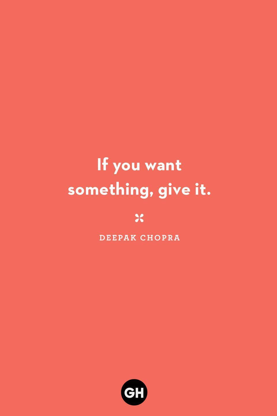 <p>If you want something, give it.</p>