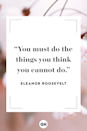 <p>You must do the things you think you cannot do.</p>