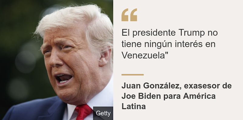 """El presidente Trump no tiene ningún interés en Venezuela"""", Source: Juan González, exasesor de Joe Biden para América Latina, Source description: , Image:"
