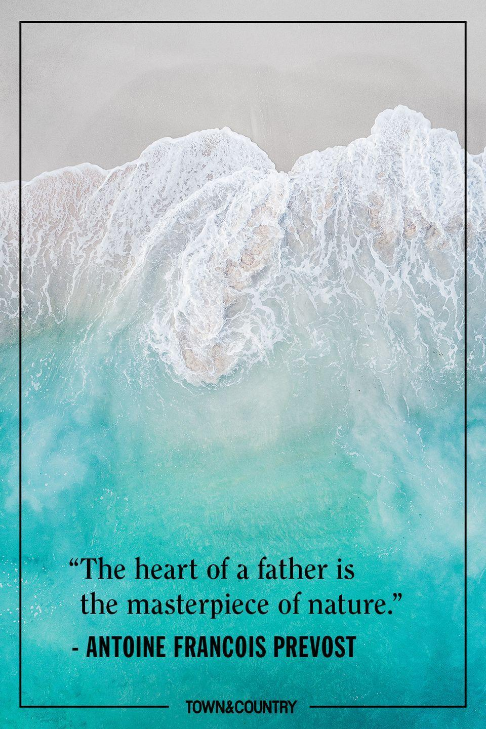 "<p>""The heart of a father is the masterpiece of nature."" </p><p>– Antoine Francois Prevost</p>"