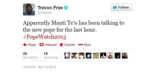 Apparently Manti Te'o has been talking to the new pope for the last hour. #PopeWatch2013 - @Travon