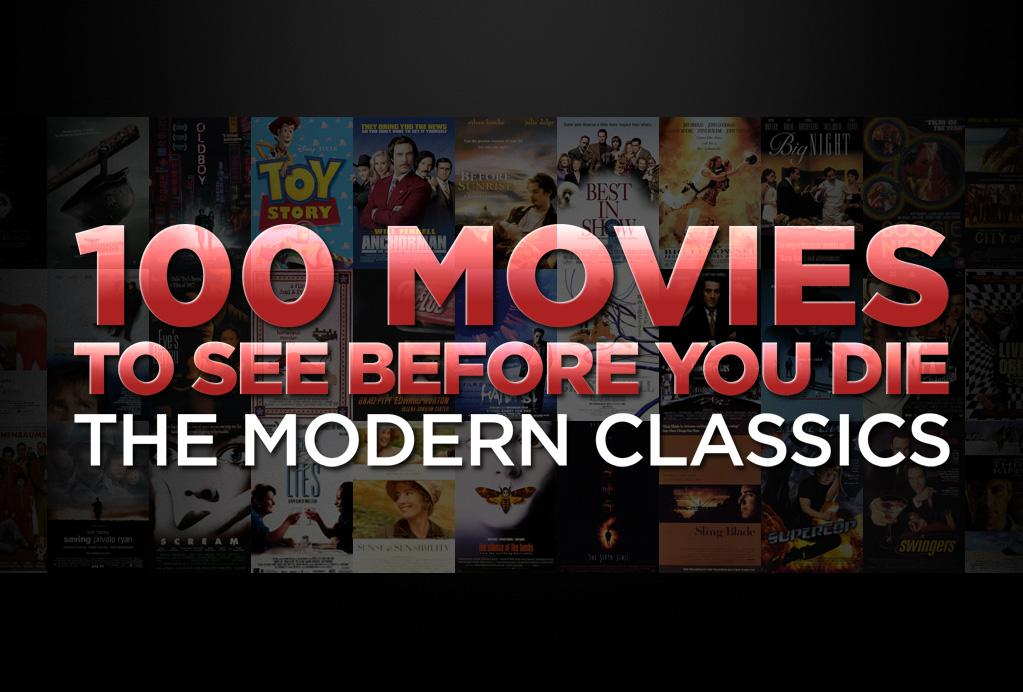 """It's easy for classic movie lovers to be nostalgic for Hollywood's  """"Golden Age"""" of the 1930s and '40s. And many cineastes will tell you  that film as an art reached its peak in the late '60s and early '70s.  But the truth is there have been remarkable movies made in the 1990s and  2000s. From big budget blockbusters, to breakout independent films, to  discoveries from around the world, we have seen exciting and  groundbreaking cinematic work created in the last two decades.  For  our second installment of our """"100 Movies to See Before You Die,"""" we  decided to highlight these """"Modern Classics"""" made between 1990 and 2009.  Like our first list, we chose movies based on their artistry,  originality, and pure cinematic entertainment. And even we were  surprised by the results.  Look through the list below to see our  choices for the top movies made in the last twenty years. Click on a  title to add your comments about that particular choice. And take a look  at the original """"<a>100 Movies to See Before You Die</a>"""" to see the seventeen films that appear on both lists."""