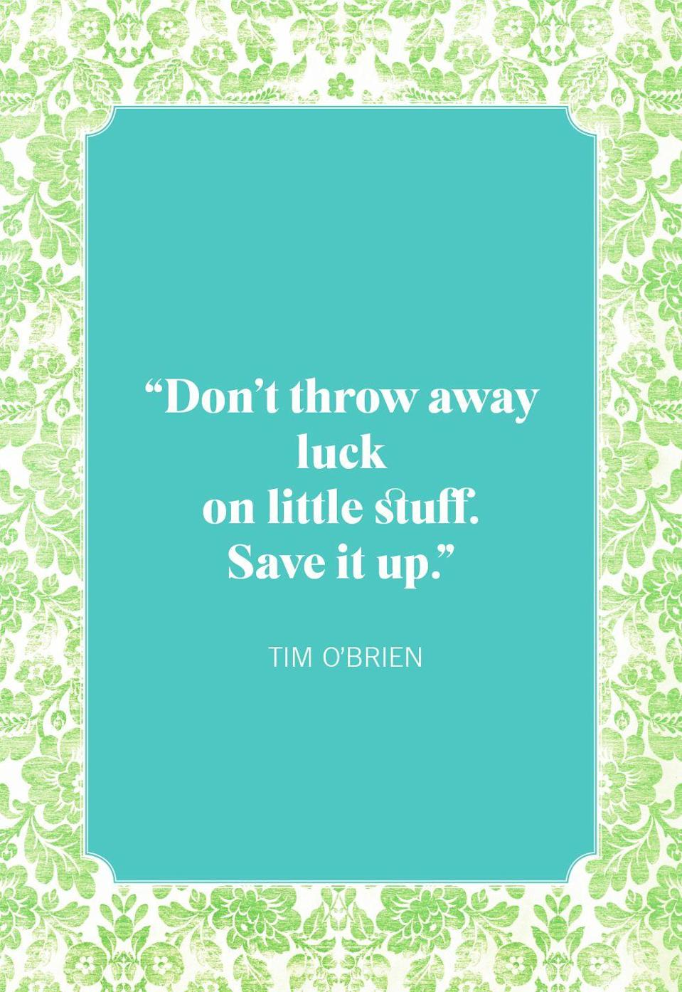 "<p>""Don't throw away luck on little stuff. Save it up.""</p>"