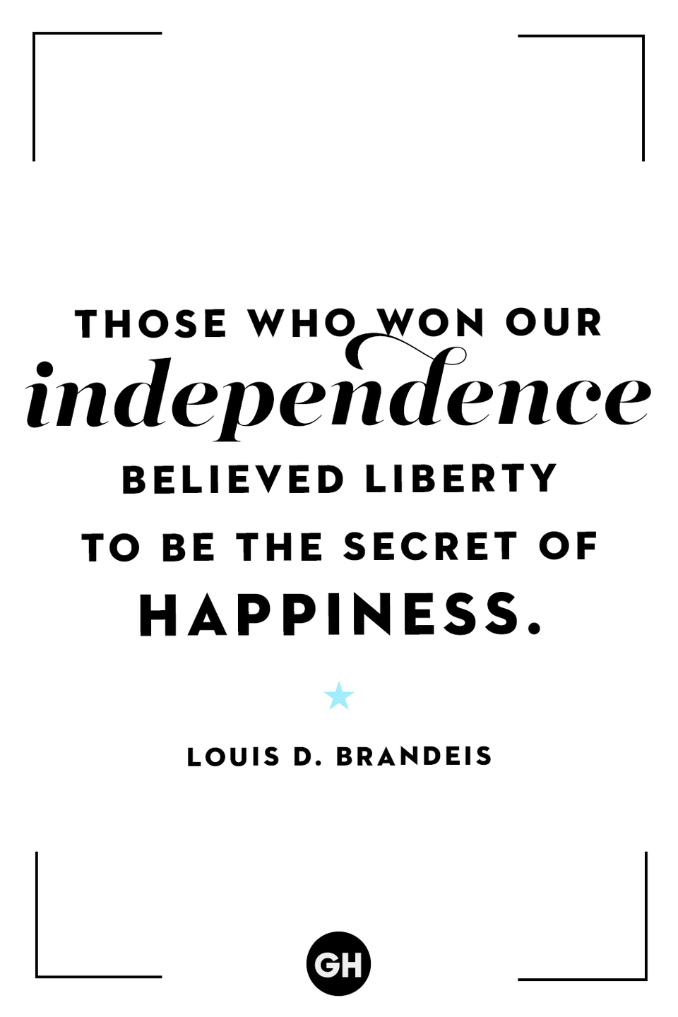 <p>Those who won our independence believed liberty to be the secret of happiness.</p>