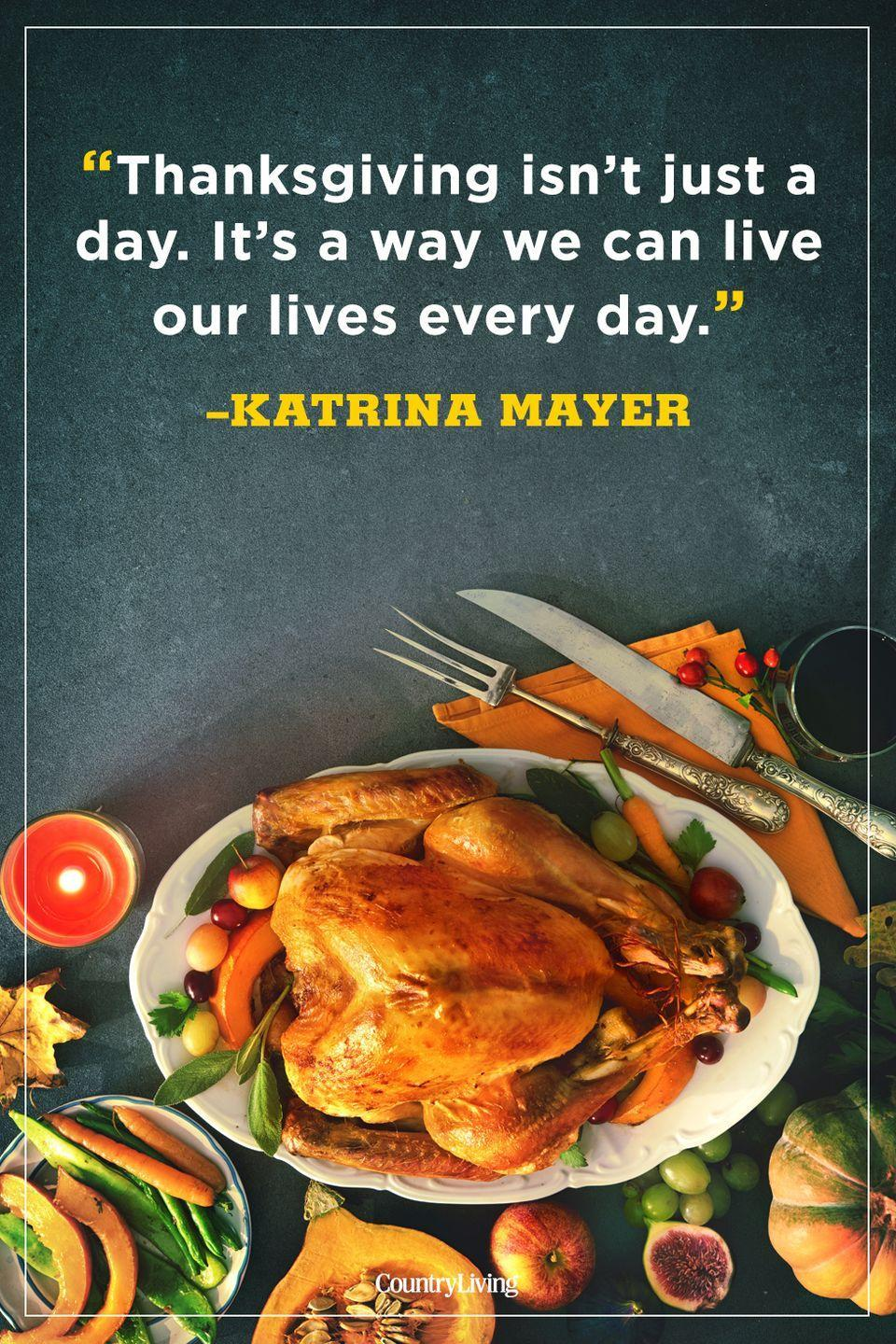"""<p>""""Thanksgiving isn't just a day. It's a way we can live our lives every day.""""</p>"""