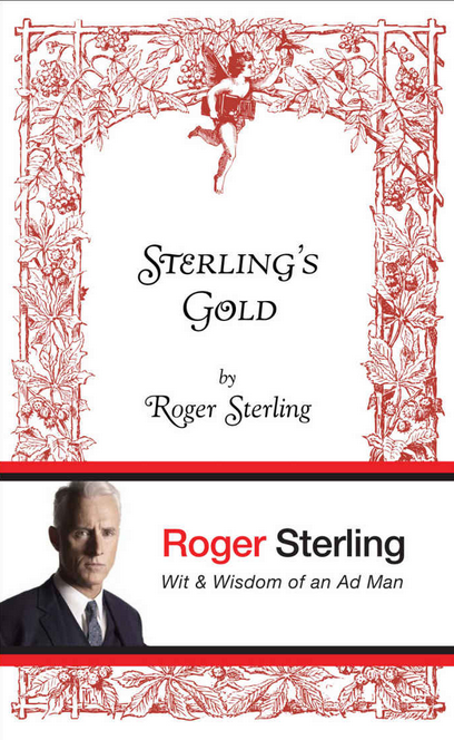 "<p>As a successful ad man, Roger has seen it all through the years, so naturally he wanted to preserve his memories in written form. <a href=""https://www.amazon.com/Sterlings-Gold-Wit-Wisdom-Man/dp/0802119891"" rel=""nofollow noopener"" target=""_blank"" data-ylk=""slk:His memoir"" class=""link rapid-noclick-resp"">His memoir</a> reflects his personality — a ton of witty quips, many inappropriate stories, and quite a few pearls of wisdom. ""When God closes a door, he opens a dress."" Never change, Roger. (Photo: Amazon.com) </p>"