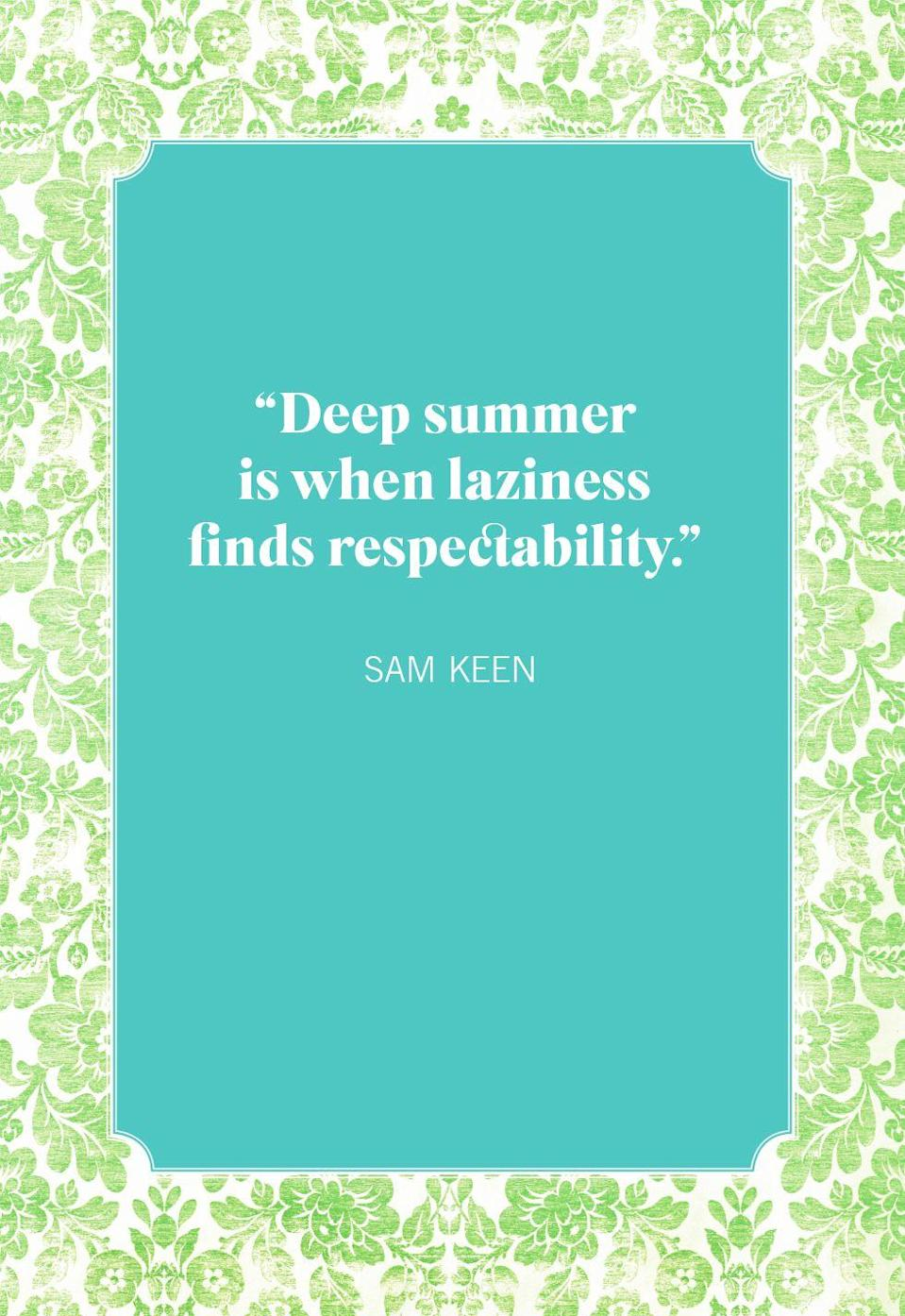 """<p>""""Deep summer is when laziness finds respectability.""""</p>"""