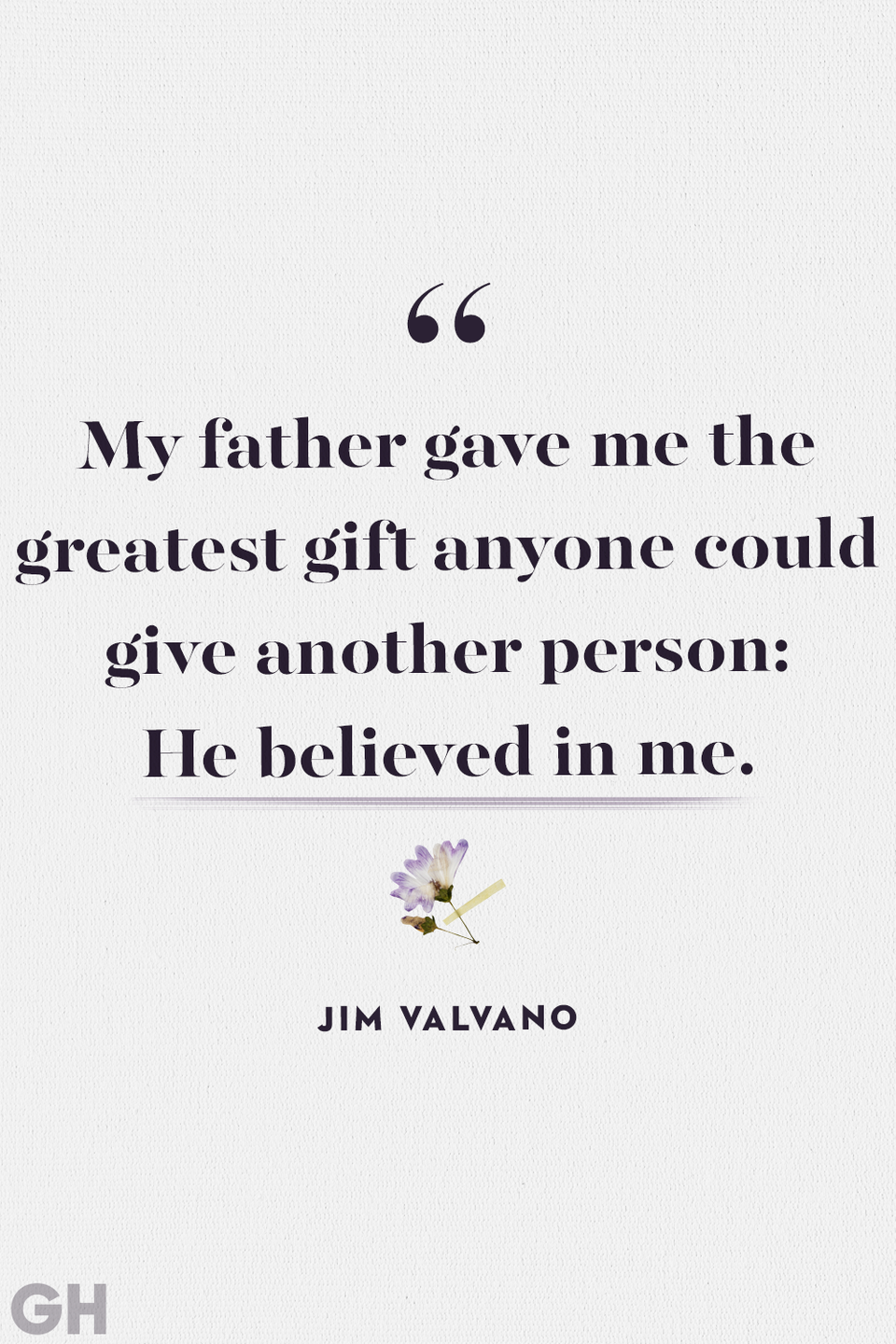 """<p>""""My father gave me the greatest gift anyone could give another person: He believed in me.""""</p>"""