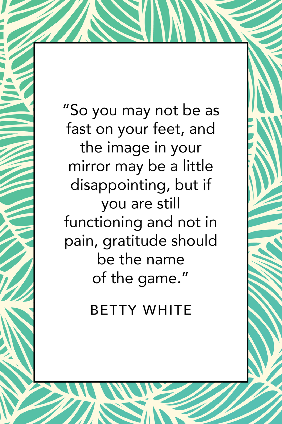 """<p>She also writes about gratitude in her book: """"So you may not be as fast on your feet, and the image in your mirror may be a little disappointing, but if you are still functioning and not in pain, gratitude should be the name of the game.""""</p>"""