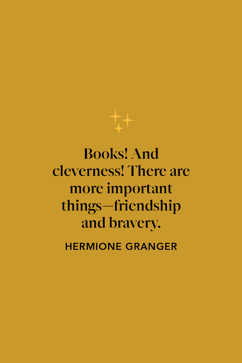 """<p>In chapter 16 of <em>The Sorcerer's Stone</em>, Hermione says to Harry: """"Books! And cleverness! There are more important things—friendship and bravery.""""</p>"""