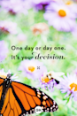 <p>One day or day one. It's your decision.</p>