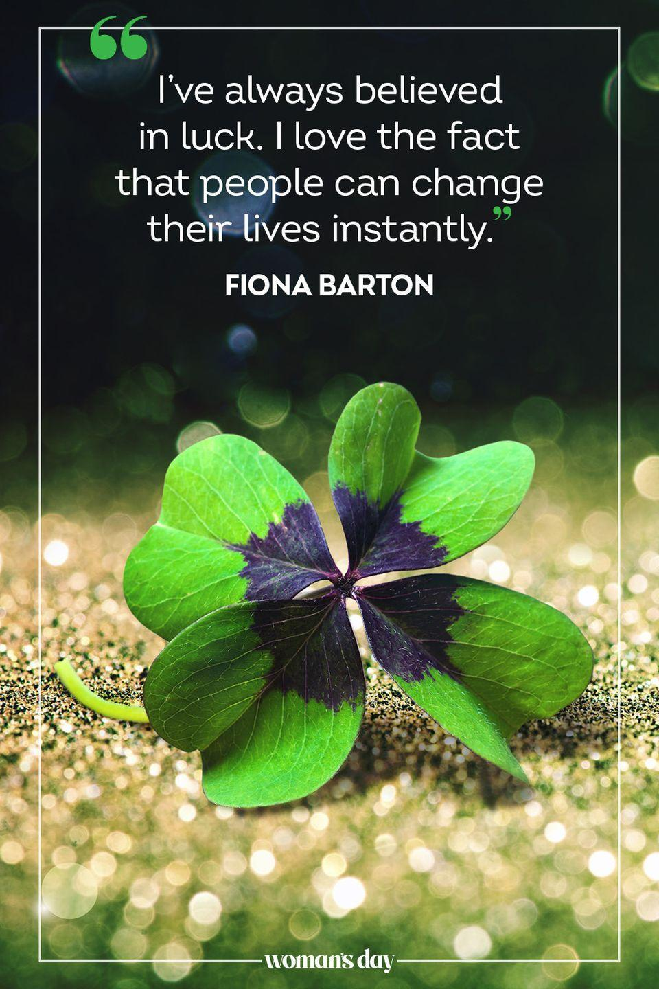 """<p>""""I've always believed in luck. I love the fact that people can change their lives instantly."""" — Fiona Barton</p>"""