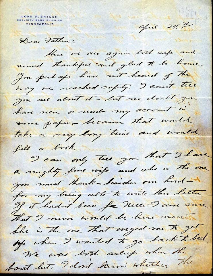 "<font face=""Arial"">This letter is a tremendous example of a first  hand account of the sinking of the Titanic and its aftermath. (Page 1 of 4)<br><br>A</font><font face=""Arial""> handwritten letter dated April 24, 1912, from John Snyder to his father, Frank. ""We were both asleep  when the boat hit...When we reached the top deck only a few people  were about and we all were told to go down & put on our life  belts...We were almost the very first people placed in the Lifeboat.  Only a very few people were on deck at the time and they thought it much  safer to stay on the big boat than to try the life boat"". <br><br>He goes on to  say how once in the lifeboats they could see from afar the boat  sinking. ""Finally the bow went under - that the finest boat in the world  was doomed - we hit between 11:40 & 11:50 and the Titanic sunk at  2:22 in the morning."" <br><br></font>(Photo courtesy of <a target=""_blank"" href=""http://www.weissauctions.com/"">Phillip Weiss Auctions</a>)"