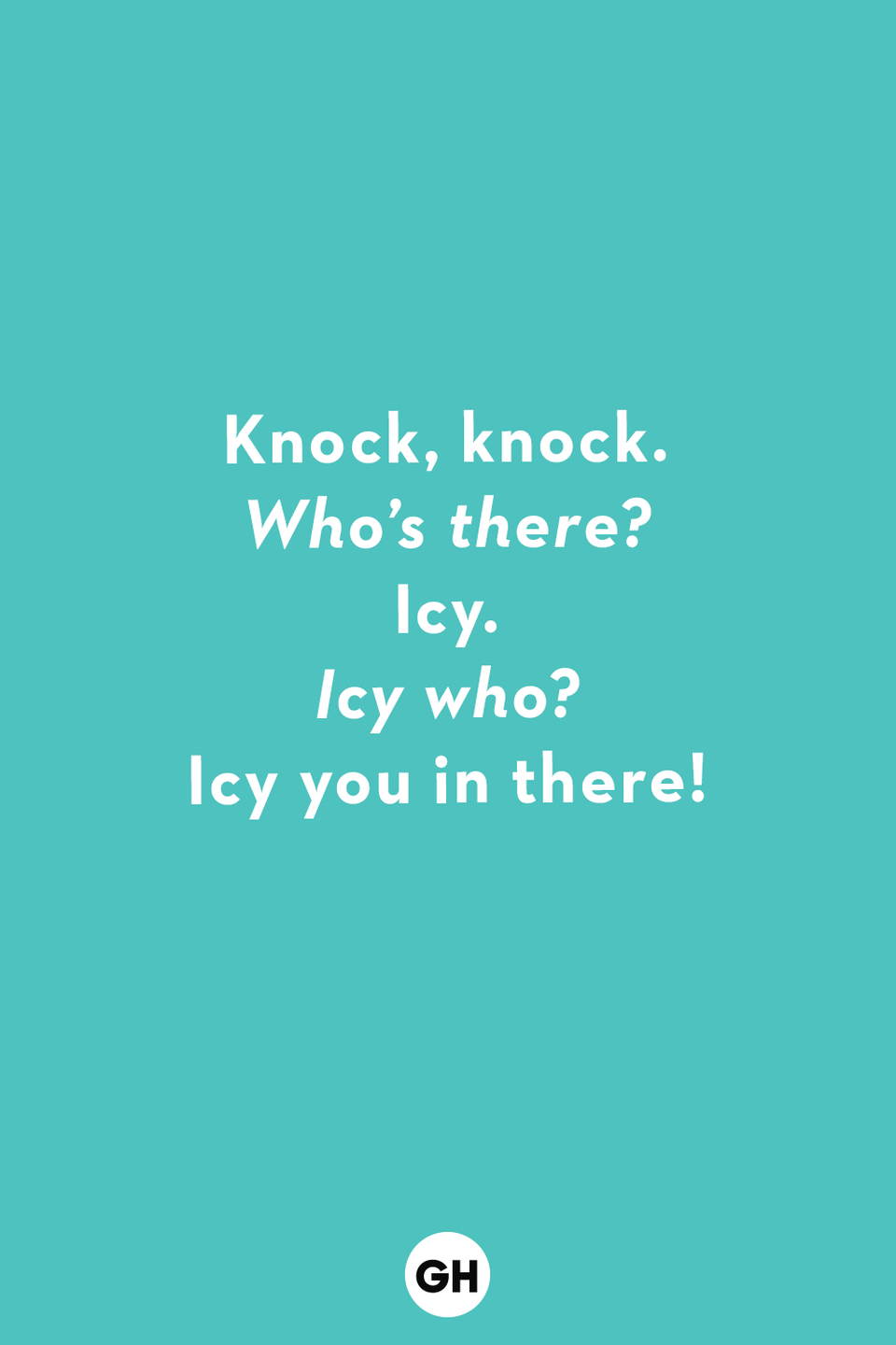 <p><em>Who's there?</em></p><p>Icy.</p><p><em>Icy who?</em></p><p>Icy you in there!</p>