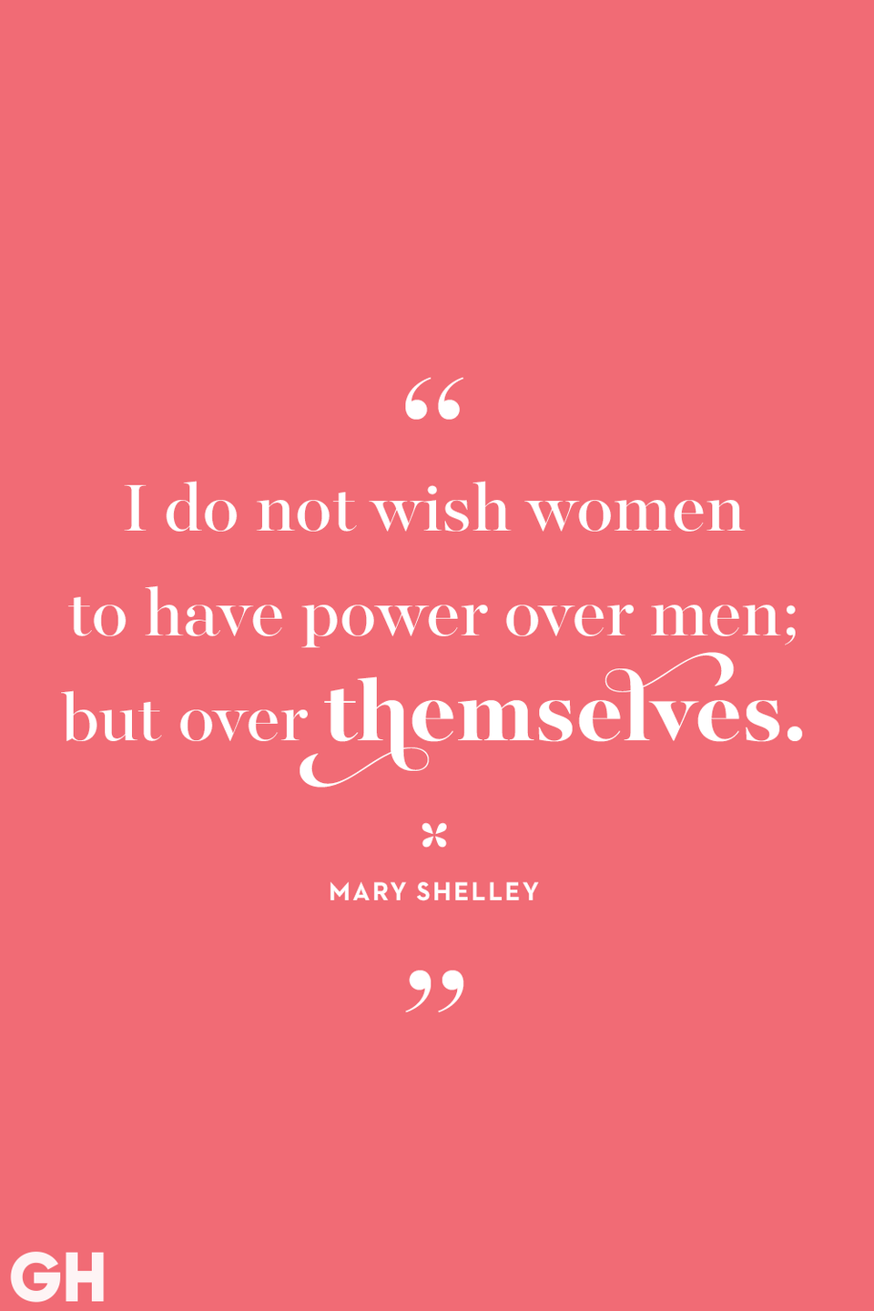 <p>I do not wish women to have power over men; but over themselves.</p>
